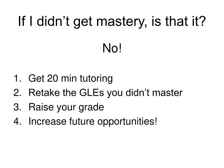 If I didn't get mastery, is that it?