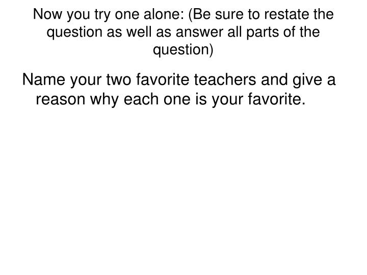 Now you try one alone: (Be sure to restate the question as well as answer all parts of the question)