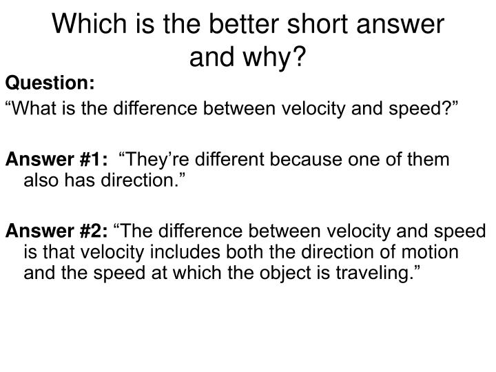 Which is the better short answer and why?