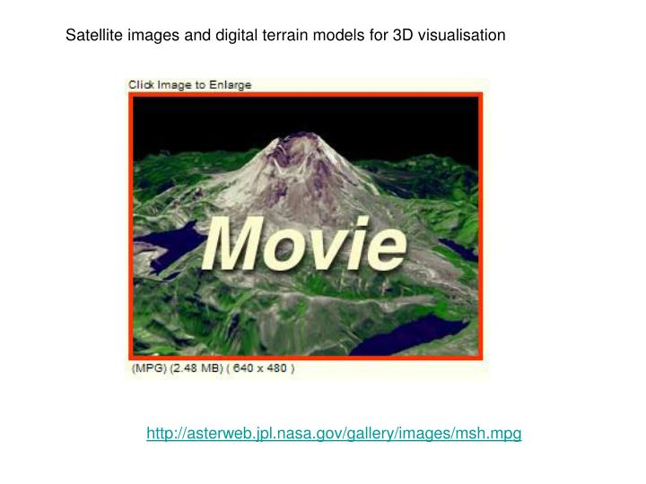 Satellite images and digital terrain models for 3D visualisation