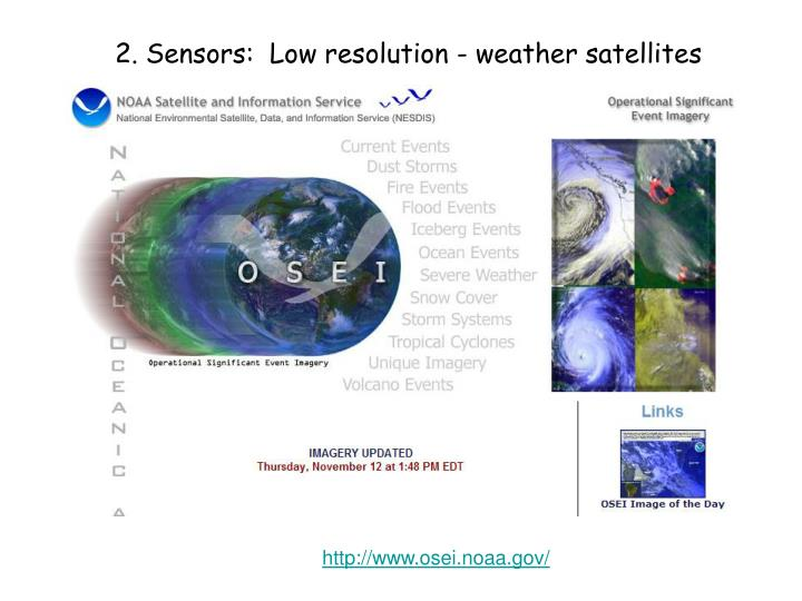 2. Sensors:  Low resolution - weather satellites