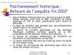 positionnement historique retours de l enqu te fin 2007
