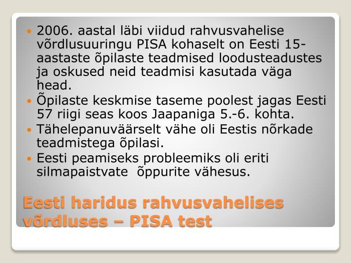 2006. aastal läbi viidud rahvusvahelise võrdlusuuringu PISA kohaselt on Eesti 15-aastaste õpilaste teadmised loodusteadustes ja oskused neid teadmisi kasutada väga head.