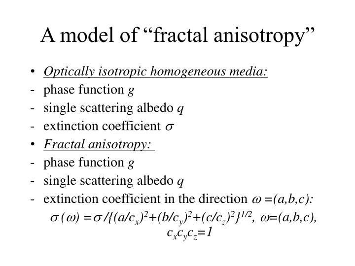 """A model of """"fractal anisotropy"""""""