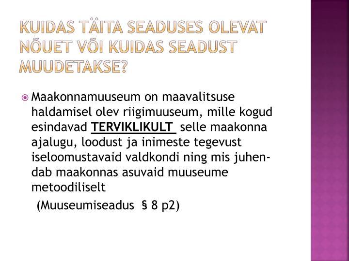 Maakonnamuuseum on maavalitsuse haldamisel olev riigimuuseum, mille kogud esindavad