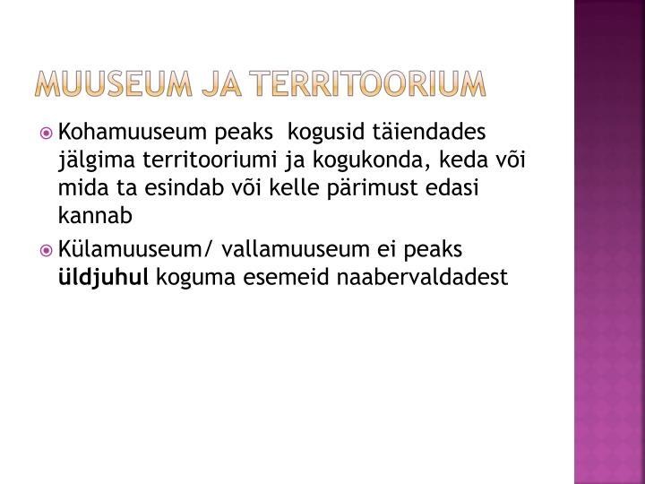 Kohamuuseum peaks  kogusid täiendades jälgima territooriumi ja kogukonda, keda või mida ta esindab või kelle pärimust edasi kannab