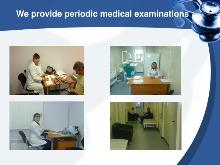 We provide periodic medical examinations