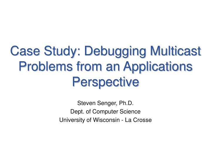 Case study debugging multicast problems from an applications perspective