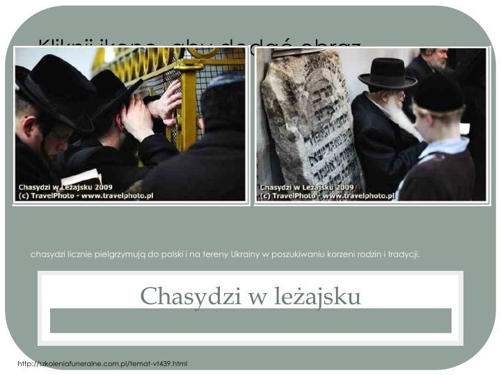 chasydzi licznie pielgrzymują do polski i na tereny Ukrainy w poszukiwaniu korzeni rodzin i tradycji.