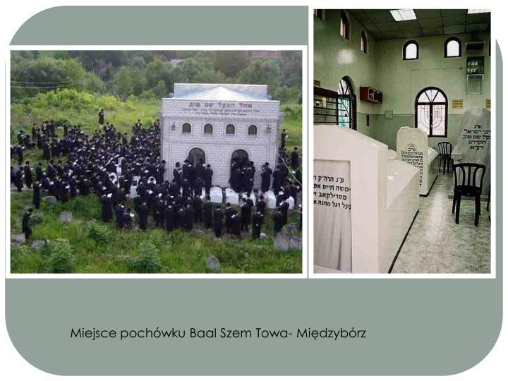 Miejsce pochówku Baal Szem Towa- Międzybórz