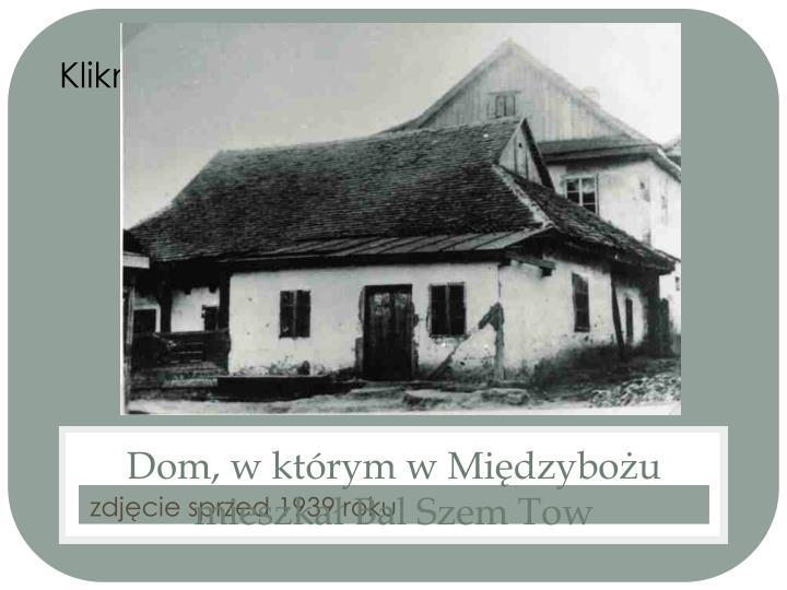 Dom, w którym w Międzybożu mieszkał Bal Szem Tow