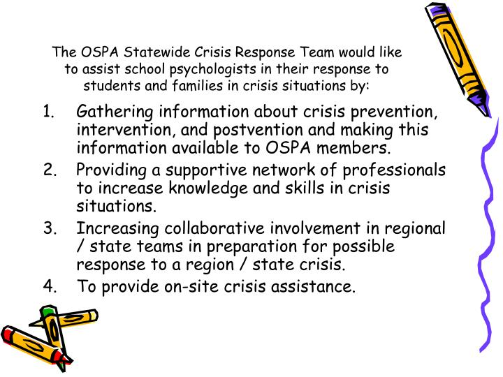 The OSPA Statewide Crisis Response Team would like to assist school psychologists in their response to students and families in crisis situations by: