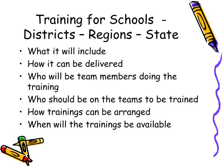 Training for Schools  - Districts – Regions – State