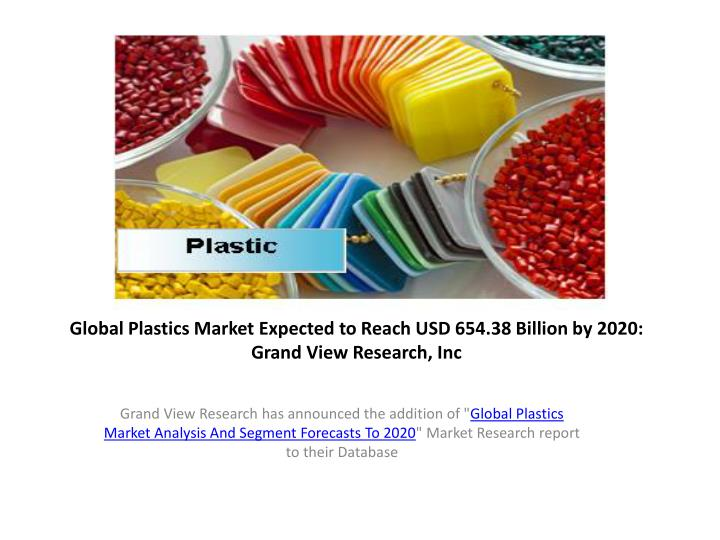 Global plastics market expected to reach usd 654 38 billion by 2020 grand view research inc