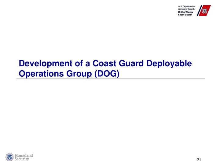 Development of a Coast Guard Deployable Operations Group (DOG)