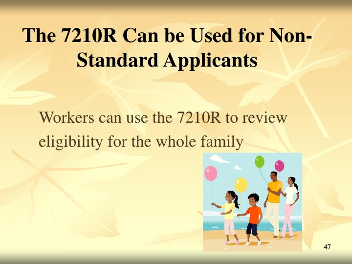 The 7210R Can be Used for Non-Standard Applicants