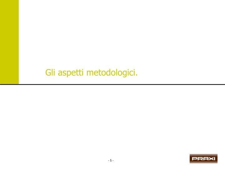 Gli aspetti metodologici.