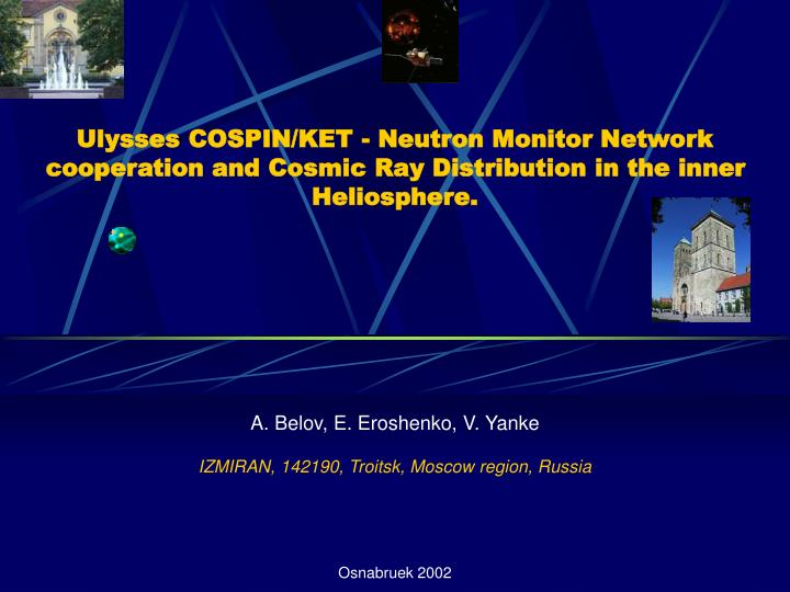 Ulysses COSPIN/KET - Neutron Monitor Network cooperation and Cosmic Ray Distribution in the inner He...