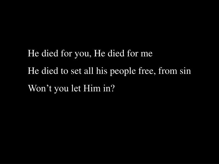 He died for you, He died for me