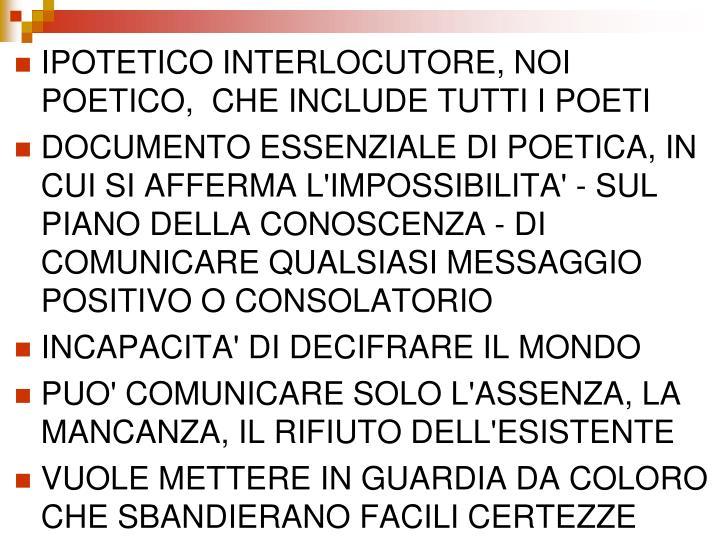 IPOTETICO INTERLOCUTORE, NOI POETICO,  CHE INCLUDE TUTTI I POETI