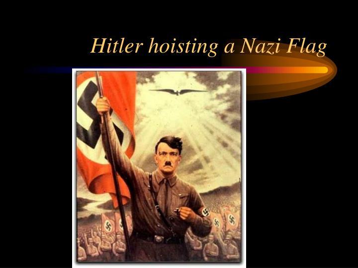 Hitler hoisting a Nazi Flag