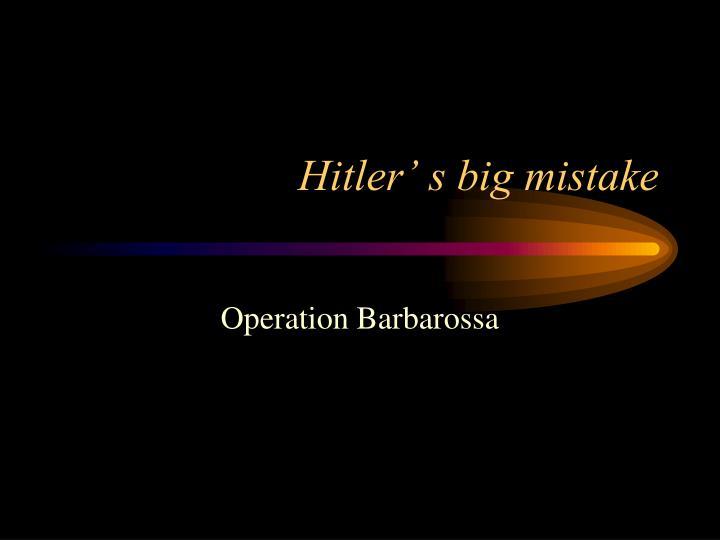 Hitler' s big mistake