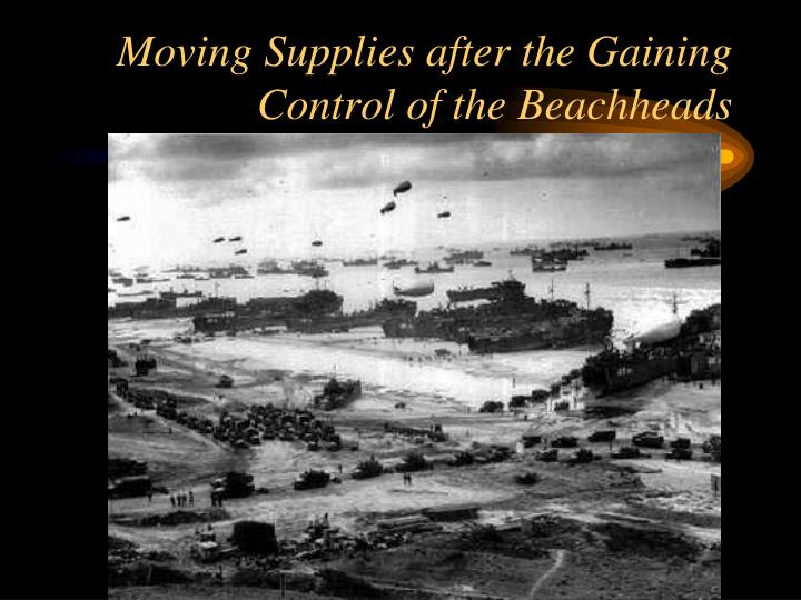 Moving Supplies after the Gaining Control of the Beachheads