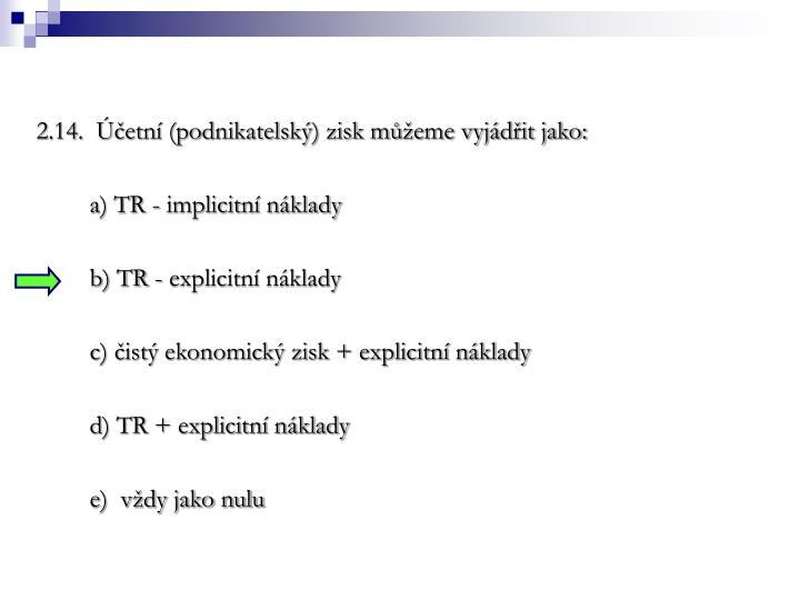 2.14.  Účetní (podnikatelský) zisk můžeme vyjádřit jako: