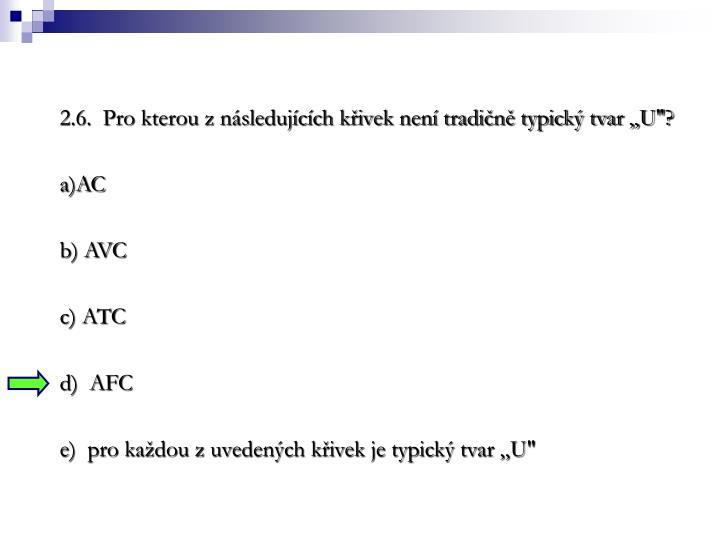 """2.6.  Pro kterou z nsledujcch kivek nen tradin typick tvar U""""?"""