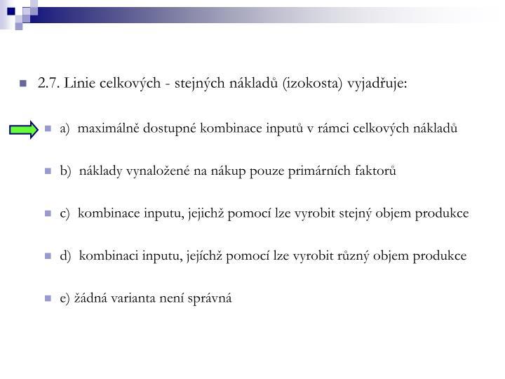 2.7. Linie celkových - stejných nákladů (izokosta) vyjadřuje: