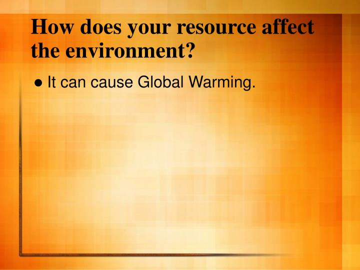 How does your resource affect the environment?