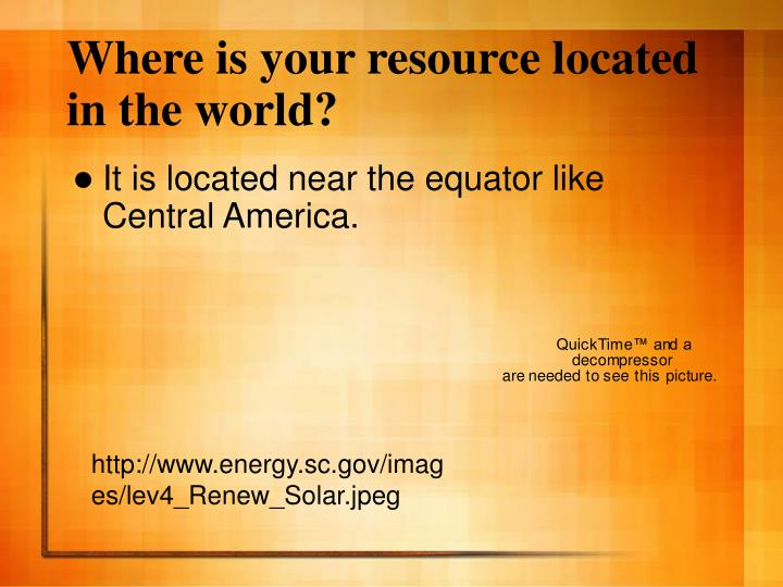 Where is your resource located in the world?