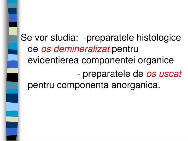 Se vor studia:  -preparatele histologice de
