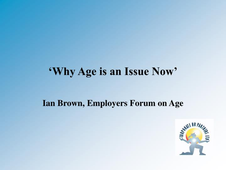 'Why Age is an Issue Now'
