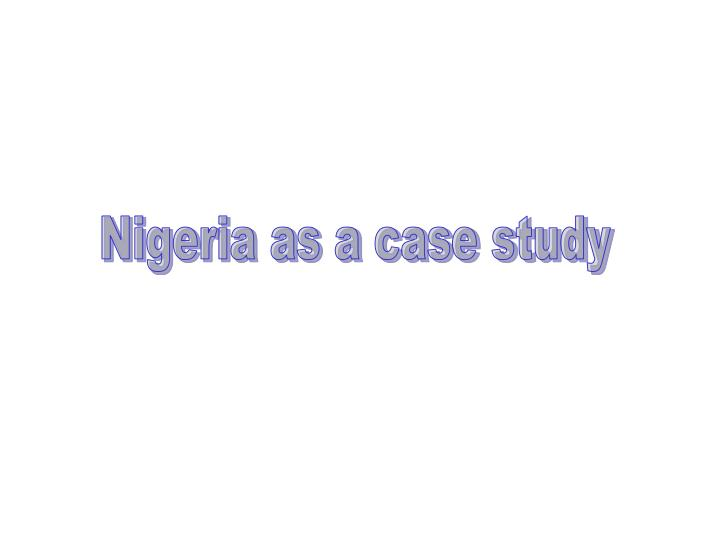 Nigeria as a case study