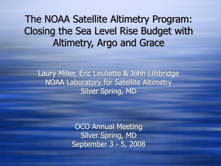 The NOAA Satellite Altimetry Program:  Closing the Sea Level Rise Budget with Altimetry, Argo and Gr...