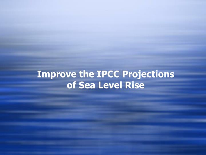 Improve the IPCC Projections of Sea Level Rise