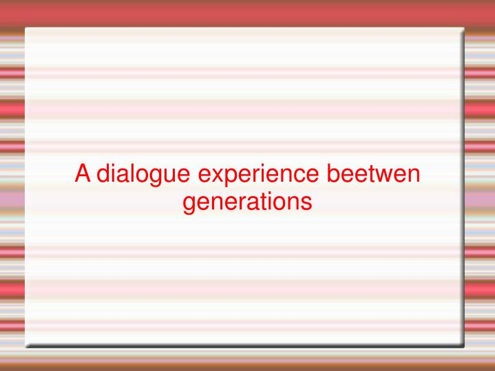 A dialogue experience beetwen generations