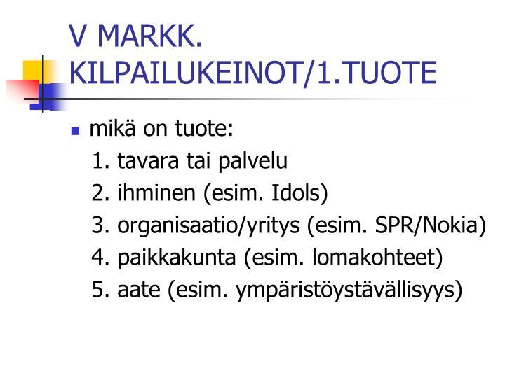 V MARKK. KILPAILUKEINOT/1.TUOTE