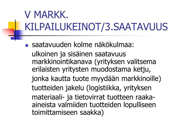 V MARKK. KILPAILUKEINOT/3.SAATAVUUS