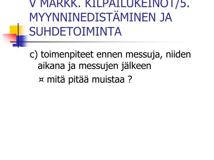 V MARKK. KILPAILUKEINOT/5. MYYNNINEDISTÄMINEN JA SUHDETOIMINTA