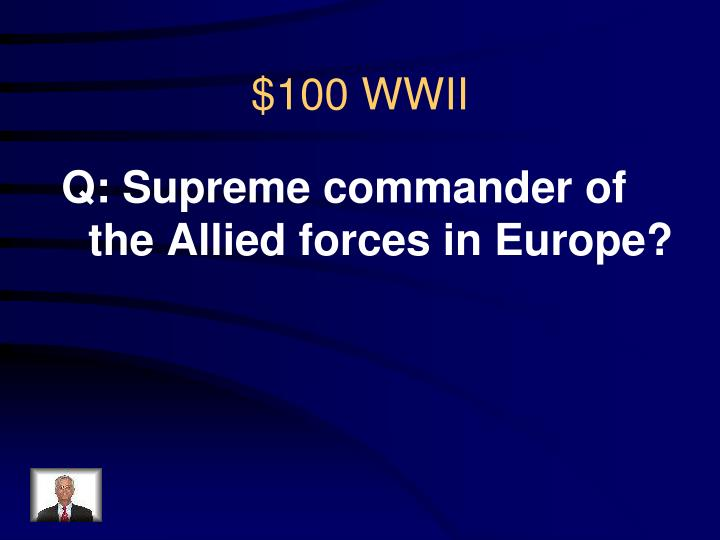 Q: Supreme commander of the Allied forces in Europe?