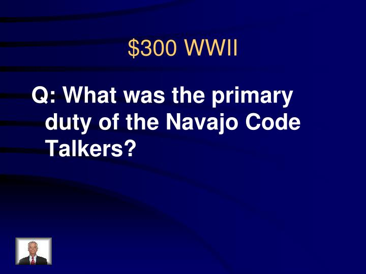 Q: What was the primary duty of the Navajo Code Talkers?