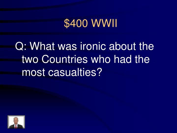 Q: What was ironic about the two Countries who had the most casualties?