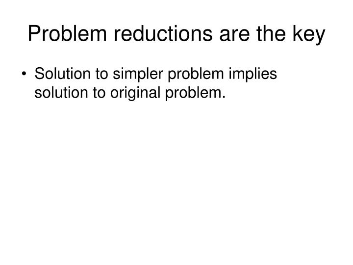 Problem reductions are the key