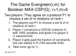 the game evergreen r m for boolean max csp g r 1 m 01