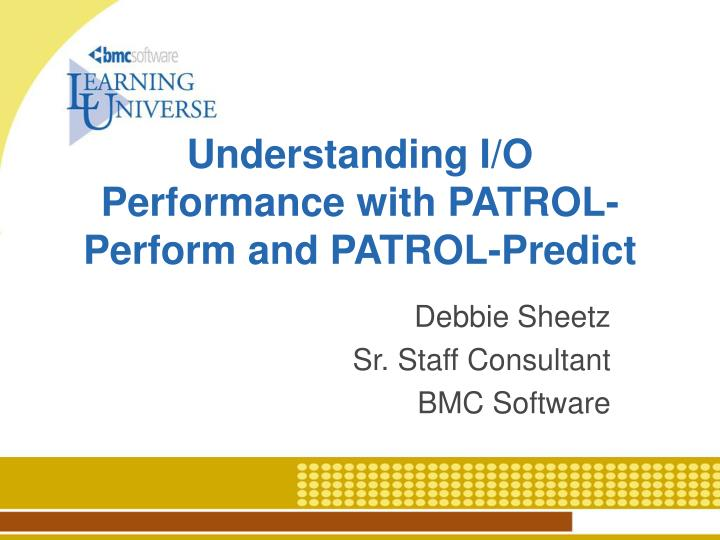 Understanding i o performance with patrol perform and patrol predict