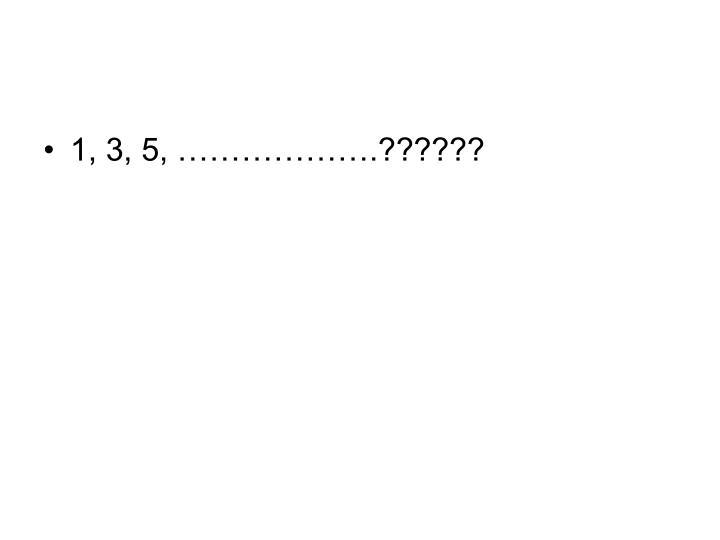 1, 3, 5, ……………….??????