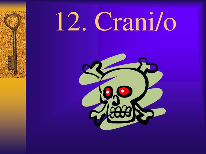 12. Crani/o
