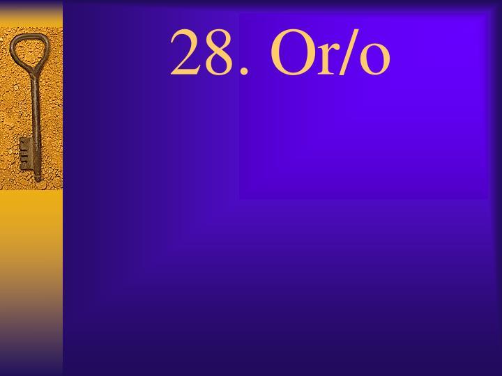 28. Or/o